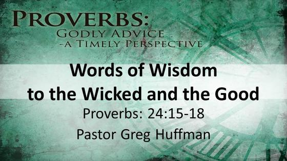 Proverbs: Words of Wisdom to the Wicked and the Good