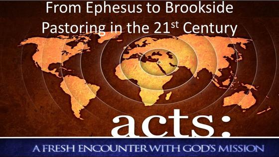 Acts: From Ephesus to Brookside, Pastoring in the 21st Century