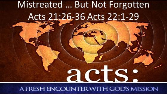 Acts: Mistreated ... But Not Forgotten