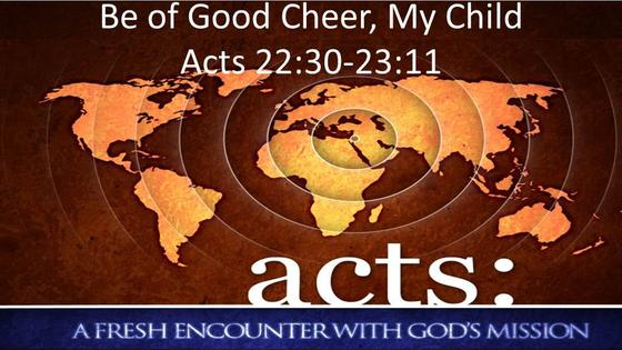 Acts: Be of Good Cheer, My Child