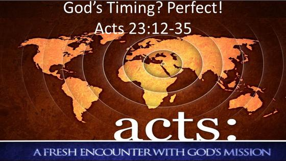 Acts: God's Timing? Perfect!