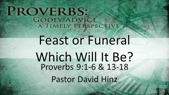 Proverbs: Feast or Funeral - Which Will It Be?